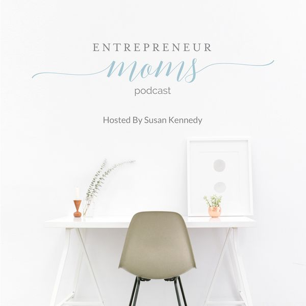 Episode 1: Welcome to the Entrepreneur Moms Podcast